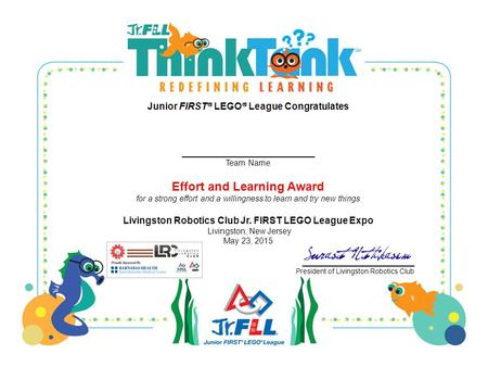 Junior FIRST  LEGO  League Congratulates _________________________ Team Name Effort and Learning Award for a strong effort and a willingness to learn.