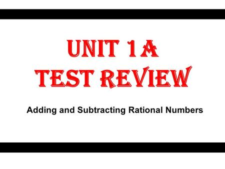 Unit 1A Test Review Adding and Subtracting Rational Numbers.