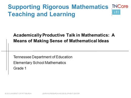 © 2013 UNIVERSITY OF PITTSBURGH LEARNING RESEARCH AND DEVELOPMENT CENTER Supporting Rigorous Mathematics Teaching and Learning Academically Productive.
