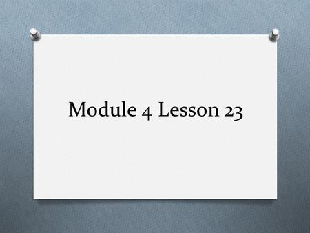Module 4 Lesson 23. Objectives O Use number bonds to break apart three-digit minuend and subtract from the hundreds.