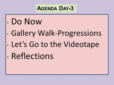 A GENDA D AY -3 Do Now Gallery Walk-Progressions Let's Go to the Videotape Reflections.