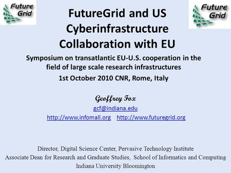 FutureGrid and US Cyberinfrastructure Collaboration with EU Symposium on transatlantic EU-U.S. cooperation in the field of large scale research infrastructures.