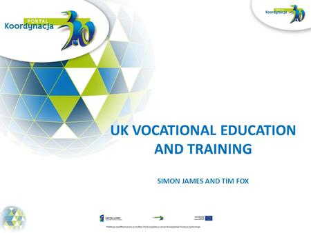 UK VOCATIONAL EDUCATION AND TRAINING SIMON JAMES AND TIM FOX.