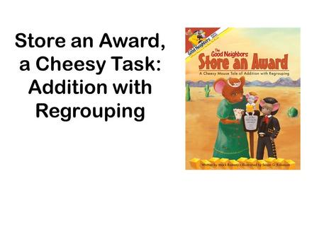 Store an Award, a Cheesy Task: Addition with Regrouping.