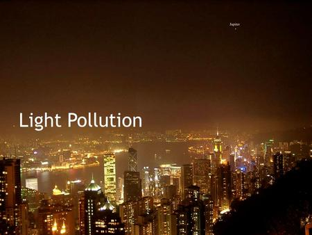 Light Pollution. Sky Glow Waste of light IDA in Partnership with NOAO, NSF and IYA Dark Skies Awareness.