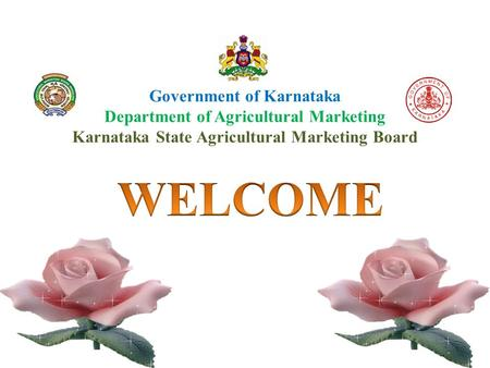 WELCOME Government of Karnataka Department of Agricultural Marketing