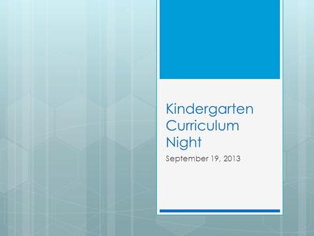 Kindergarten Curriculum Night September 19, 2013.