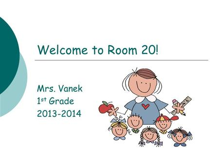 Welcome to Room 20! Mrs. Vanek 1st Grade 2013-2014.