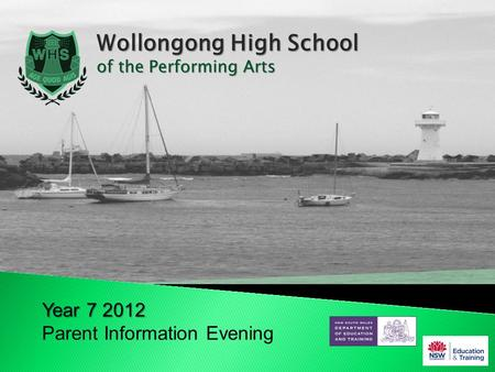 Wollongong High School of the Performing Arts Year 7 2012 Parent Information Evening.