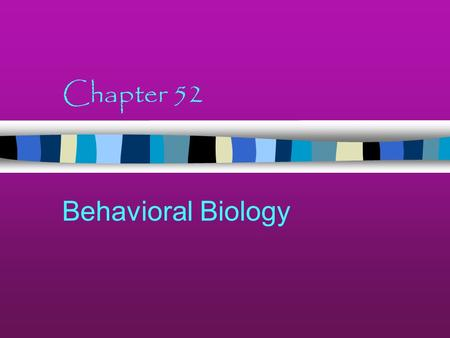 "Chapter 52 Behavioral Biology Innate behavior Some behaviors are ""preprogrammed"" into the nervous system Triggered by a stimulus - can vary Other examples??"
