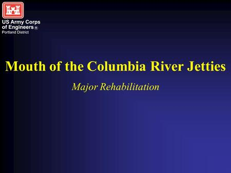 Mouth of the Columbia River Jetties Major Rehabilitation.