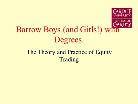Barrow Boys (and Girls!) with Degrees The Theory and Practice of Equity Trading.