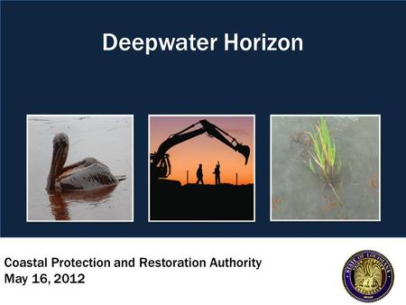 Coastal Protection and Restoration Authority May 16, 2012 Deepwater Horizon.