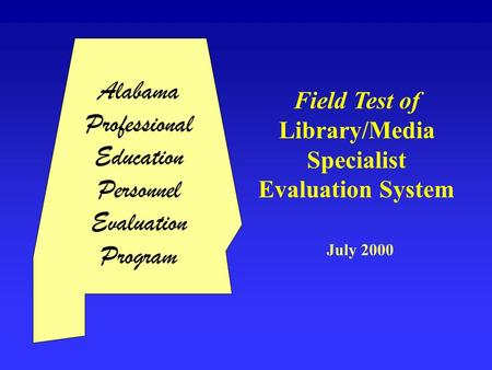 Alabama Professional Education Personnel Evaluation Program Field Test of Library/Media Specialist Evaluation System July 2000.
