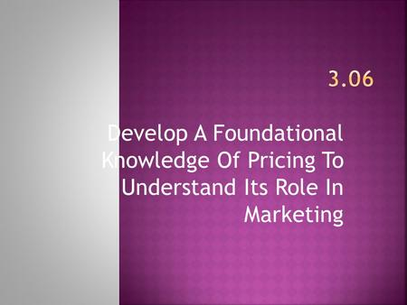 Develop A Foundational Knowledge Of Pricing To Understand Its Role In Marketing.
