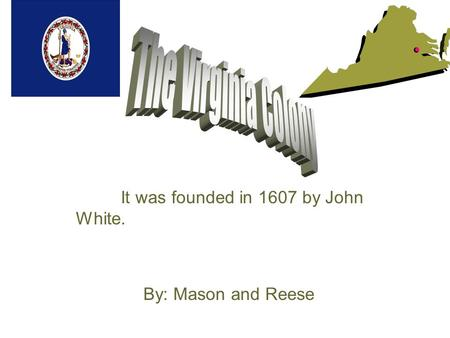 It was founded in 1607 by John White. By: Mason and Reese.