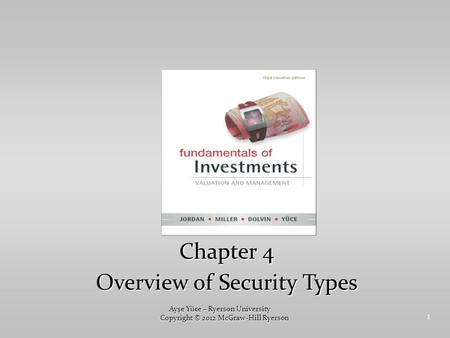 1 Chapter 4 Overview of Security Types Ayşe Yüce – Ryerson University Copyright © 2012 McGraw-Hill Ryerson.