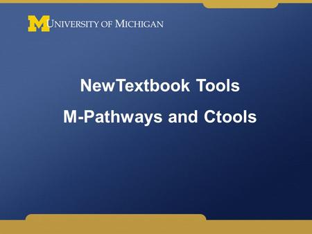 NewTextbook Tools M-Pathways and Ctools. Background Fall 2006: Student concerns about rising textbook costs results in Provost's Textbook Task Force.