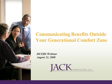 Communicating Benefits Outside Your Generational Comfort Zone ISCEBS Webinar August 21, 2008.