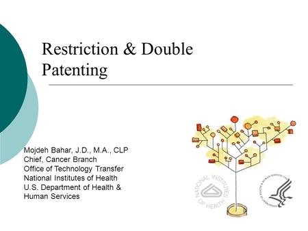 Restriction & Double Patenting Mojdeh Bahar, J.D., M.A., CLP Chief, Cancer Branch Office of Technology Transfer National Institutes of Health U.S. Department.