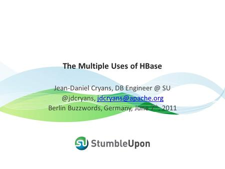 The Multiple Uses of HBase Jean-Daniel Cryans, DB  Berlin Buzzwords, Germany, June 7 th,