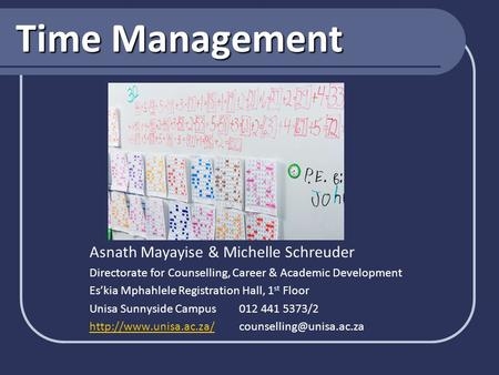 Time Management Asnath Mayayise & Michelle Schreuder Directorate for Counselling, Career & Academic Development Es'kia Mphahlele Registration Hall, 1 st.