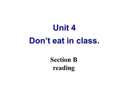 Unit 4 Don't eat in class. Section B reading. 2a. When you are unhappy about something, who do you like to talk to ? 2b.Read the letters. Underline the.