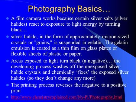 Photography Basics… A film camera works because certain silver salts (silver halides) react to exposure to light energy by turning black… silver halide,