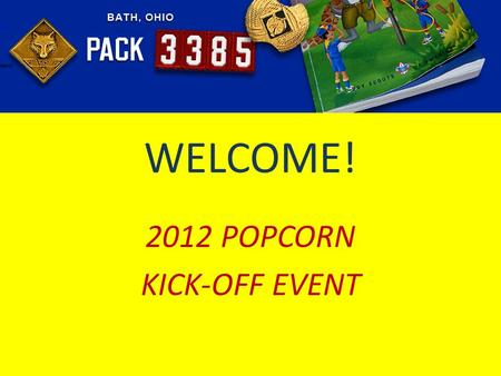Search WELCOME! 2012 POPCORN KICK-OFF EVENT Search.