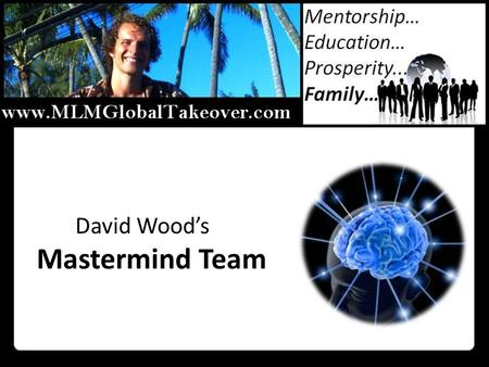 David Wood's Mastermind Team. We Are Going To Keep It Simple: A Brief History Of Yours Truly… Sorry GPT – MLM Is Still The Way To Go Trends That Give.