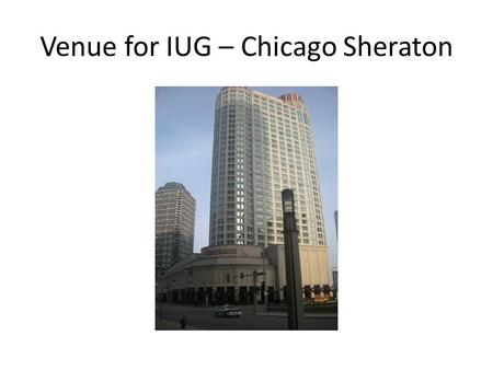 Venue for IUG – Chicago Sheraton. At the conference.