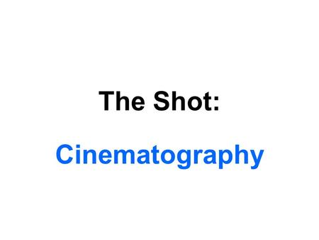 The Shot: Cinematography.