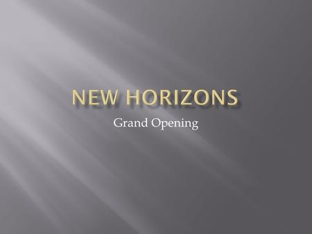 Grand Opening.  New Horizons is a new store opening in the new Shopping mall being built and will feature the opportunity to buy media such as Mp3, Mp4,