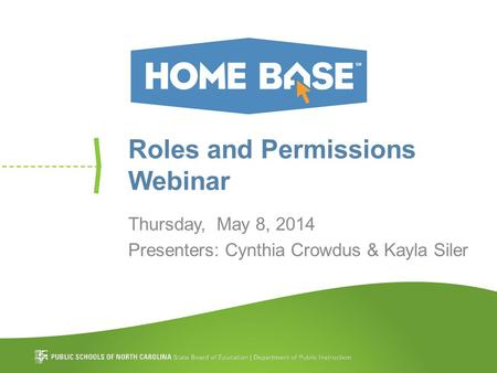 Roles and Permissions Webinar Thursday, May 8, 2014 Presenters: Cynthia Crowdus & Kayla Siler.