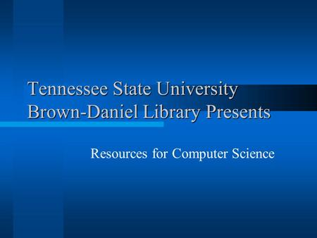 Tennessee State University Brown-Daniel Library Presents Resources for Computer Science.