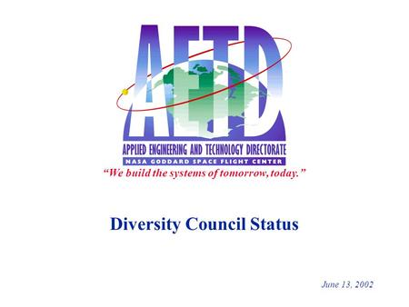 "Diversity Council Status June 13, 2002 ""We build the systems of tomorrow, today."""