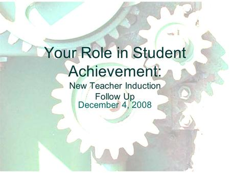 Your Role in Student Achievement: New Teacher Induction Follow Up December 4, 2008.