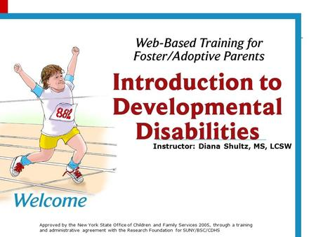 Instructor: Diana Shultz, MS, LCSW Approved by the New York State Office of Children and Family Services 2005, through a training and administrative agreement.