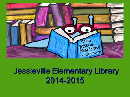 Jessieville Elementary Library 2014-2015 Jessieville Elementary Library 2014-2015.