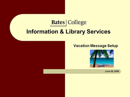 Information & Library Services Vacation Message Setup June 28, 2006.