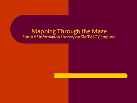 Mapping Through the Maze Status of Information Literacy on WeTALC Campuses.