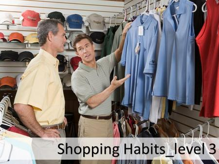 Shopping Habits_level 3. How can TV advertisements influence our shopping habits? Who are most easily influenced, men, women or children? Can advertisements.