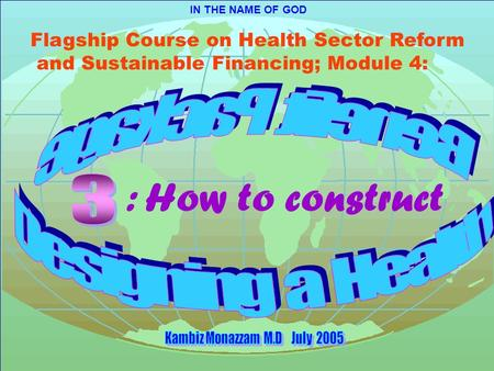 IN THE NAME OF GOD Flagship Course on Health Sector Reform and Sustainable Financing; Module 4: : How to construct.