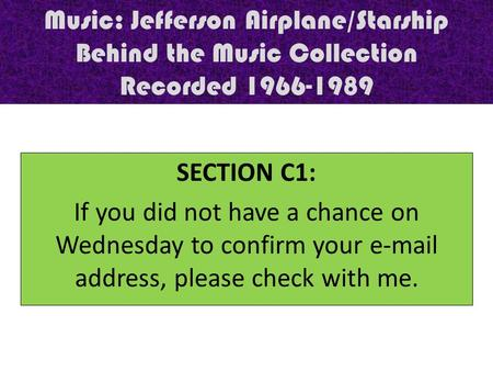 Music: Jefferson Airplane/Starship Behind the Music Collection Recorded 1966-1989 SECTION C1: If you did not have a chance on Wednesday to confirm your.