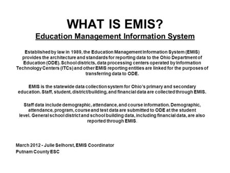 WHAT IS EMIS? Education Management Information System Established by law in 1989, the Education Management Information System (EMIS) provides the architecture.