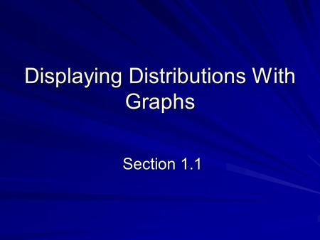 Displaying Distributions With Graphs Section 1.1.