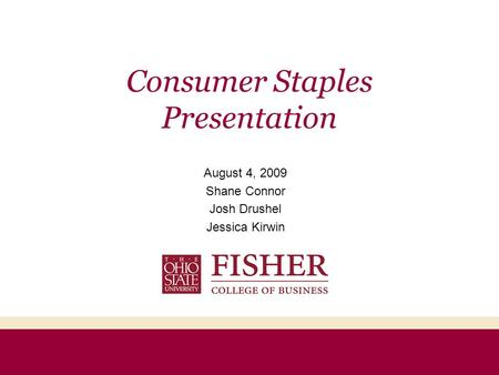 Consumer Staples Presentation August 4, 2009 Shane Connor Josh Drushel Jessica Kirwin.