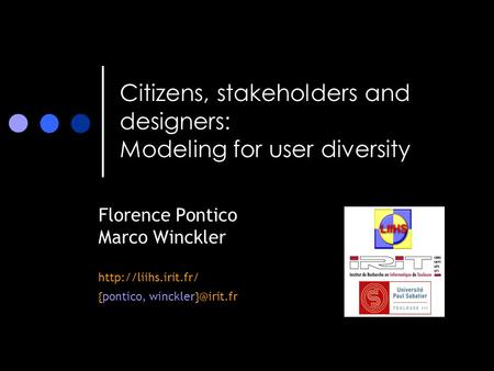 Citizens, stakeholders and designers: Modeling for user diversity Florence Pontico Marco Winckler  {pontico,