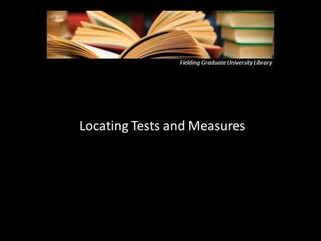 Fielding Graduate University Library Locating Tests and Measures.