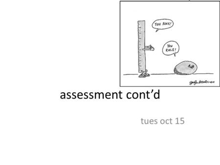 Assessment cont'd tues oct 15. notes status reports [handout] instruction experience project – context description and needs assessment (due Tuesday)
